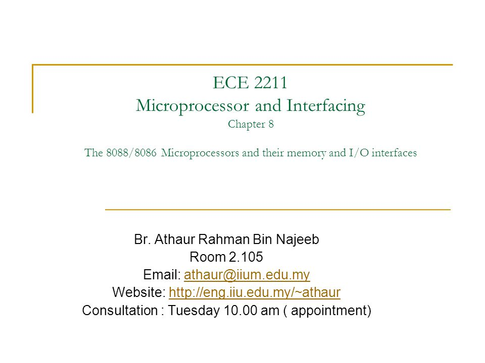ECE 2211 Microprocessor and Interfacing Chapter 8 The 8088/8086 Microprocessors and their memory and I/O interfaces