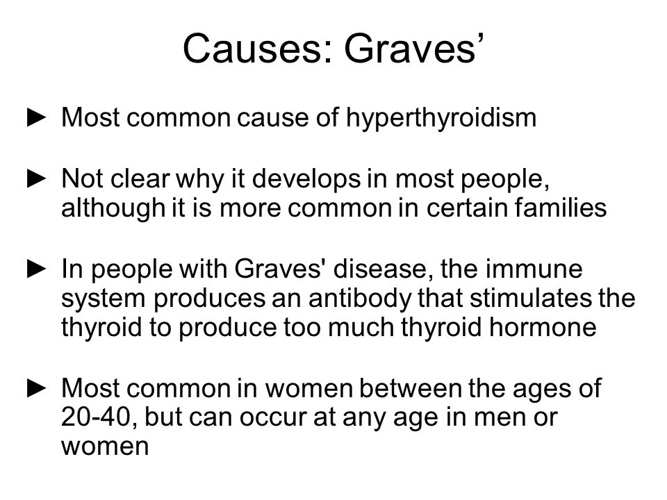 Causes: Graves' Most common cause of hyperthyroidism