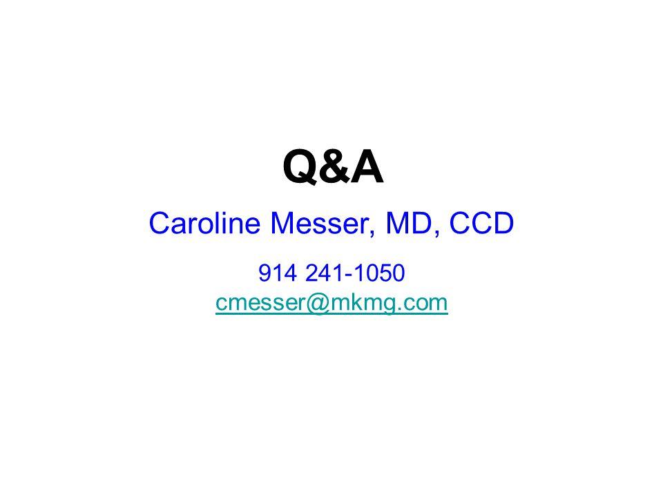 Q&A Caroline Messer, MD, CCD 914 241-1050 cmesser@mkmg.com