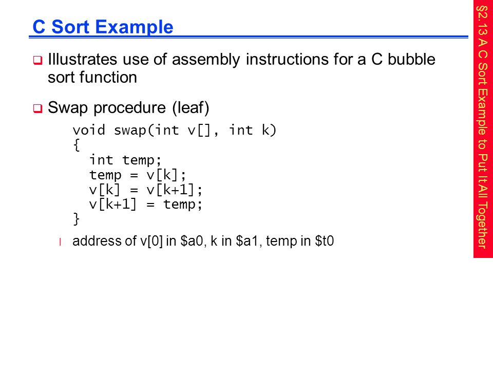 C Sort Example Illustrates use of assembly instructions for a C bubble sort function. Swap procedure (leaf)