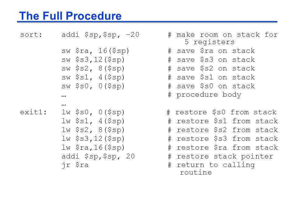 The Full Procedure sort: addi $sp,$sp, –20 # make room on stack for 5 registers. sw $ra, 16($sp) # save $ra on stack.