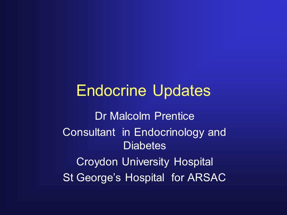 Endocrine Updates Dr Malcolm Prentice
