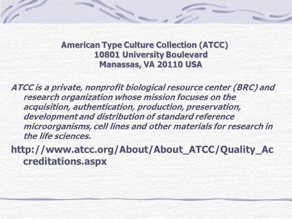 American Type Culture Collection (ATCC) 10801 University Boulevard Manassas, VA 20110 USA
