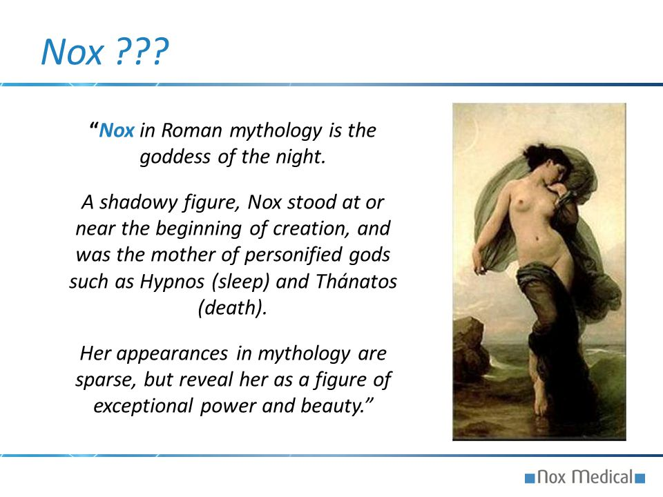 Nox in Roman mythology is the goddess of the night.