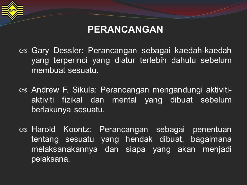 PERANCANGAN Gary Dessler: Perancangan sebagai kaedah-kaedah yang terperinci yang diatur terlebih dahulu sebelum membuat sesuatu.