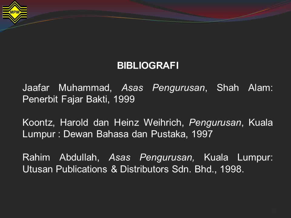 BIBLIOGRAFI Jaafar Muhammad, Asas Pengurusan, Shah Alam: Penerbit Fajar Bakti, 1999.