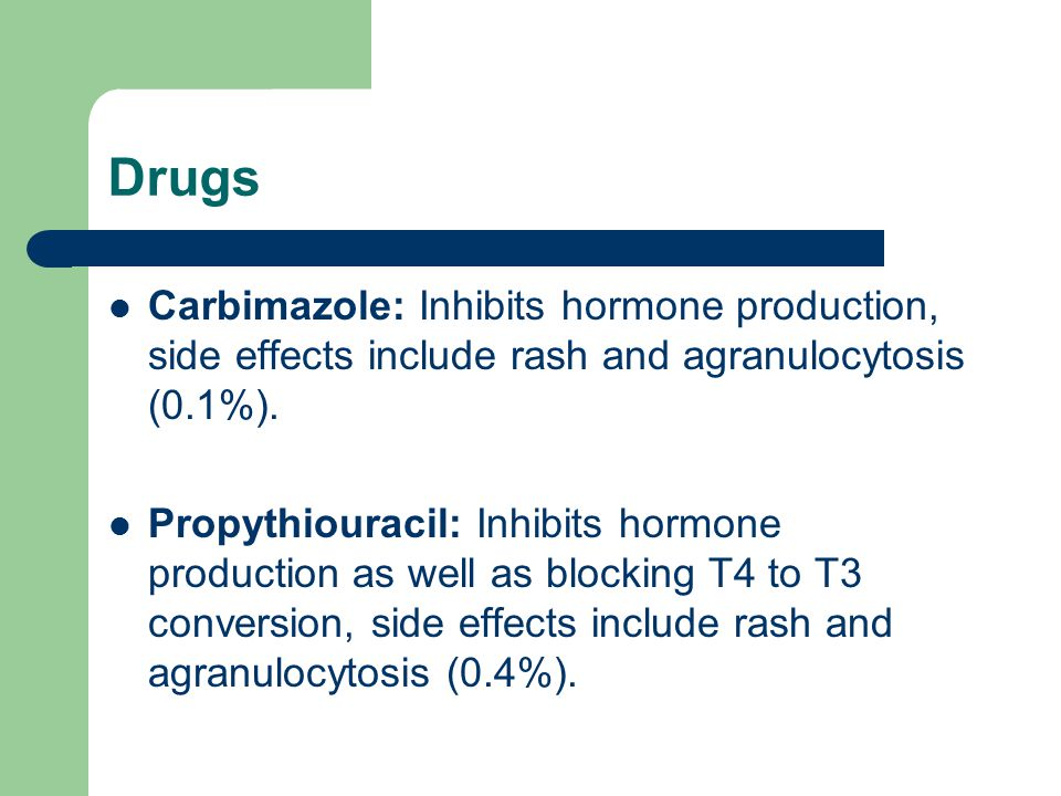 Drugs Carbimazole: Inhibits hormone production, side effects include rash and agranulocytosis (0.1%).