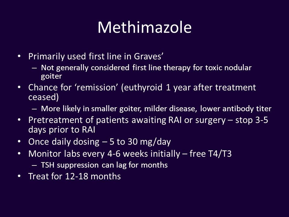 Methimazole Primarily used first line in Graves'
