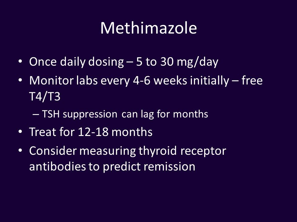 Methimazole Once daily dosing – 5 to 30 mg/day