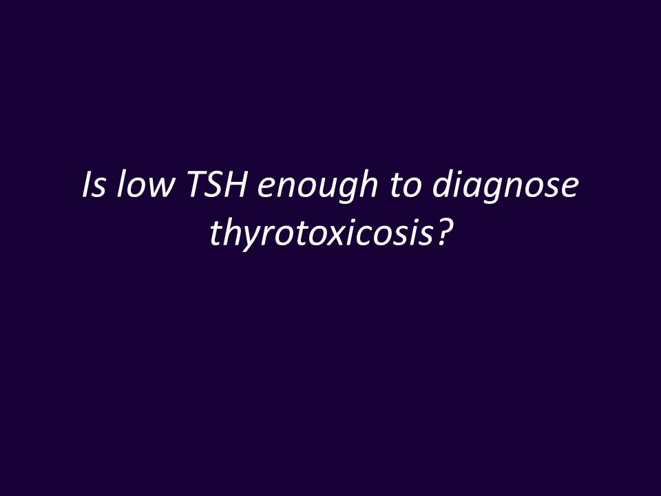 Is low TSH enough to diagnose thyrotoxicosis