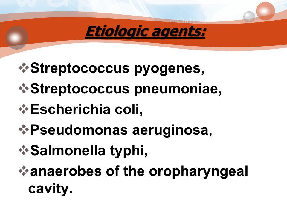 Etiologic agents: Streptococcus pyogenes, Streptococcus pneumoniae, Escherichia coli, Pseudomonas aeruginosa,