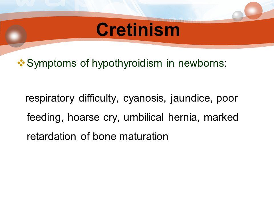 Cretinism Symptoms of hypothyroidism in newborns: