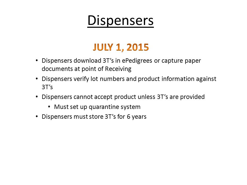 Dispensers JULY 1, 2015. Dispensers download 3T's in ePedigrees or capture paper documents at point of Receiving.