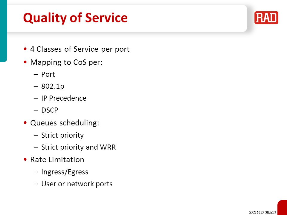 Quality of Service 4 Classes of Service per port Mapping to CoS per: