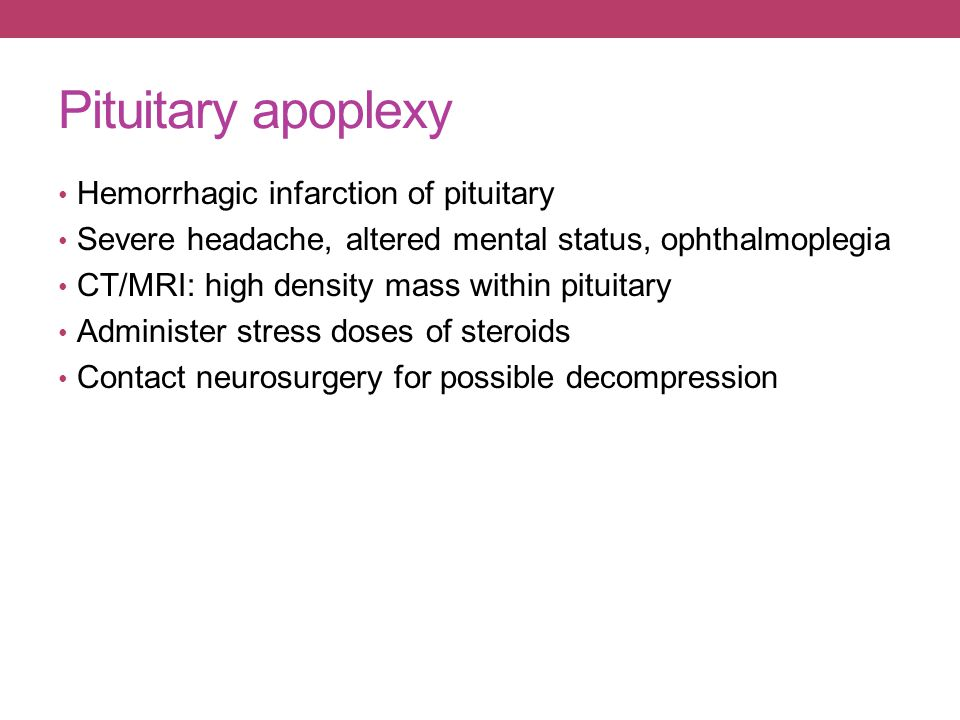 Pituitary apoplexy Hemorrhagic infarction of pituitary