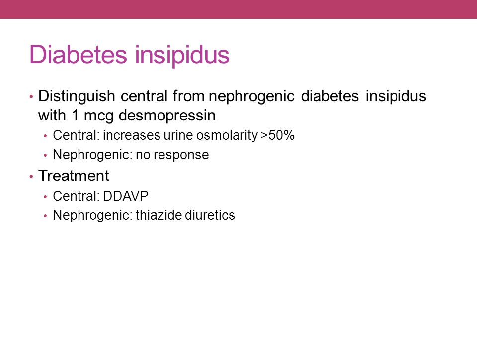 Diabetes insipidus Distinguish central from nephrogenic diabetes insipidus with 1 mcg desmopressin.