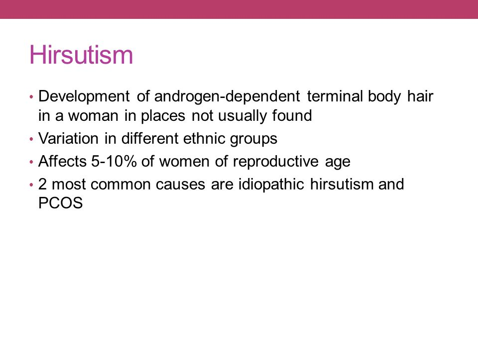 Hirsutism Development of androgen-dependent terminal body hair in a woman in places not usually found.