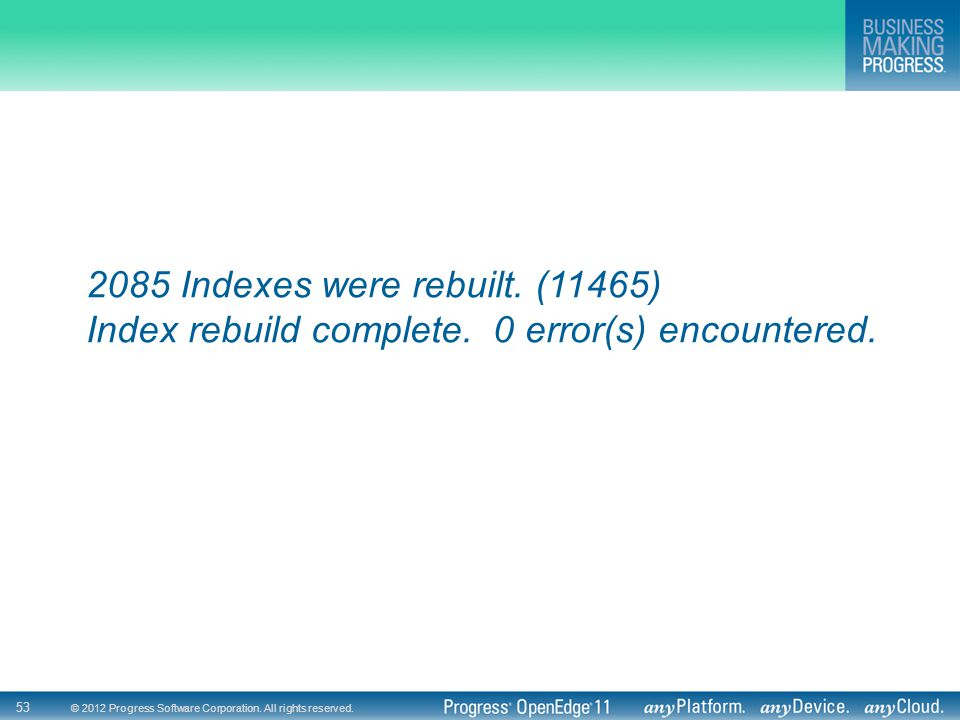 2085 Indexes were rebuilt. (11465) Index rebuild complete