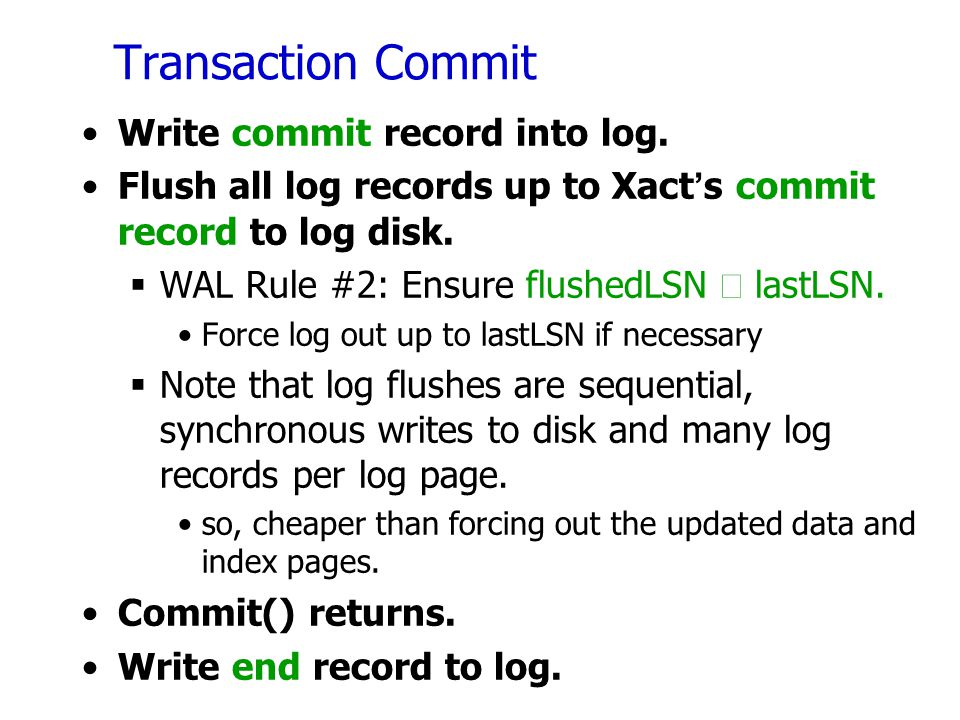 Transaction Commit Write commit record into log.