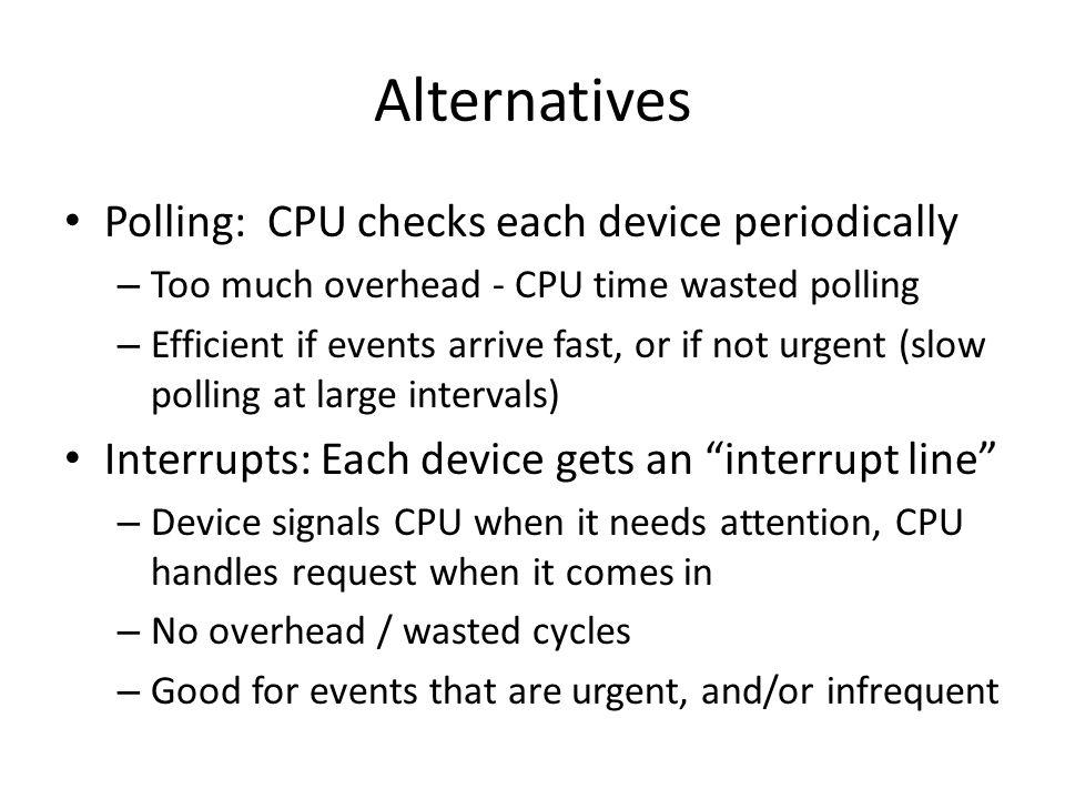 Alternatives Polling: CPU checks each device periodically