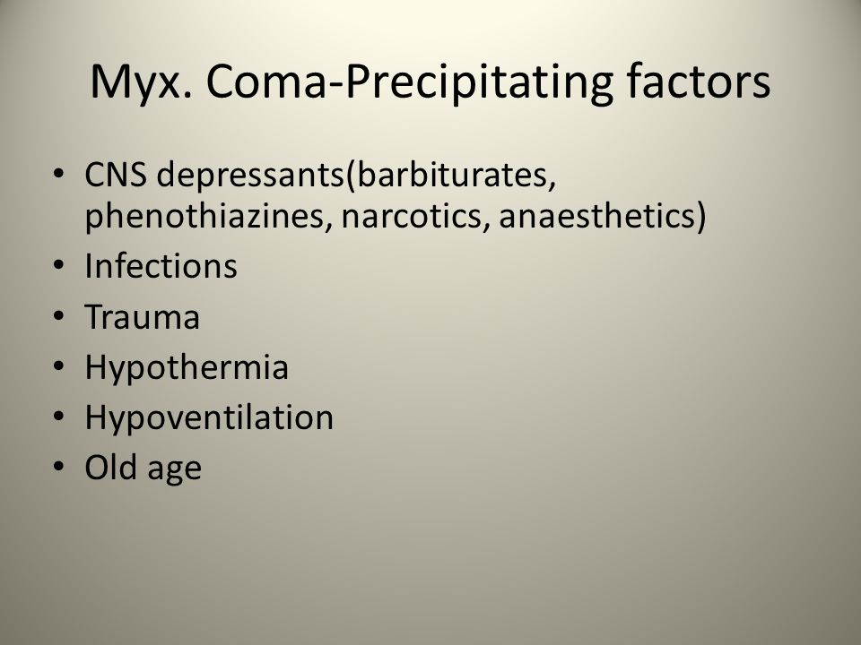 Myx. Coma-Precipitating factors