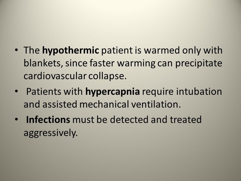 The hypothermic patient is warmed only with blankets, since faster warming can precipitate cardiovascular collapse.