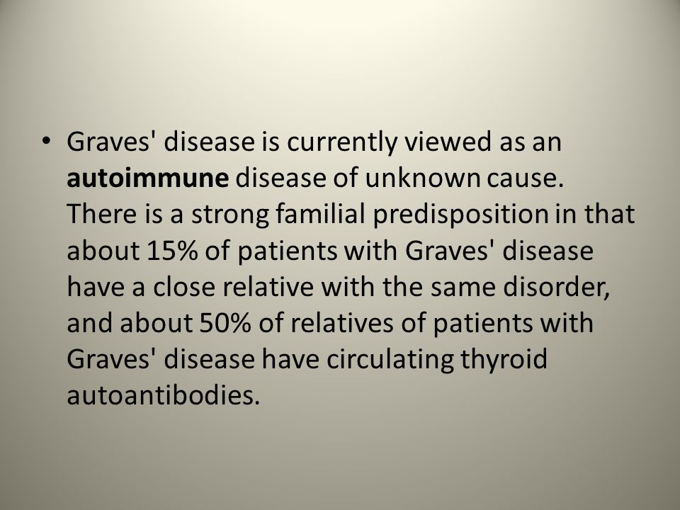 Graves disease is currently viewed as an autoimmune disease of unknown cause.