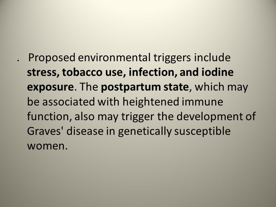 Proposed environmental triggers include stress, tobacco use, infection, and iodine exposure.
