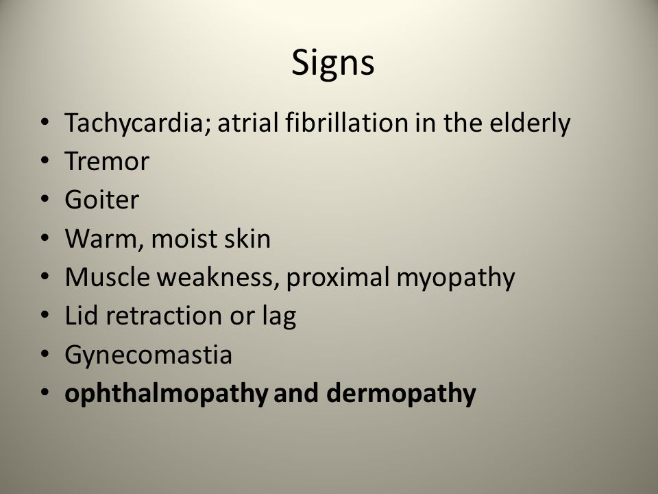 Signs Tachycardia; atrial fibrillation in the elderly Tremor Goiter