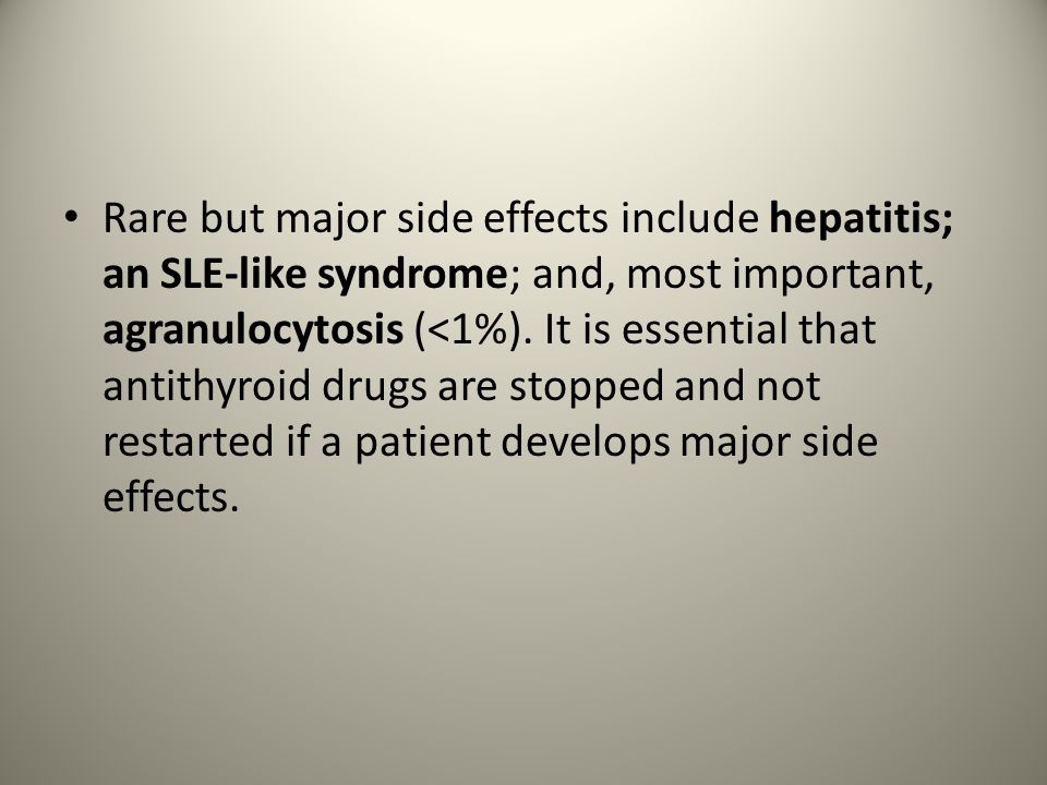 Rare but major side effects include hepatitis; an SLE-like syndrome; and, most important, agranulocytosis (<1%).