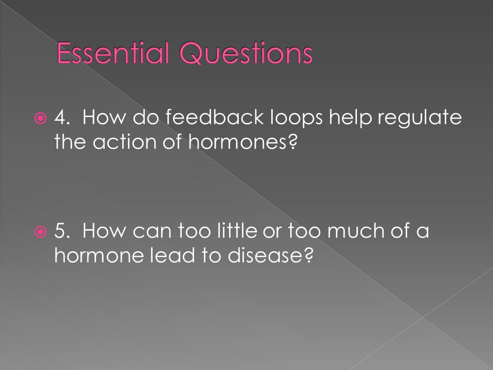 Essential Questions 4. How do feedback loops help regulate the action of hormones.
