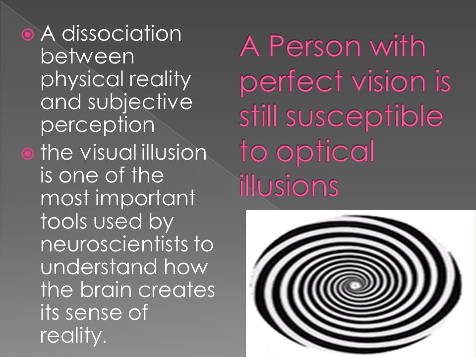 A Person with perfect vision is still susceptible to optical illusions