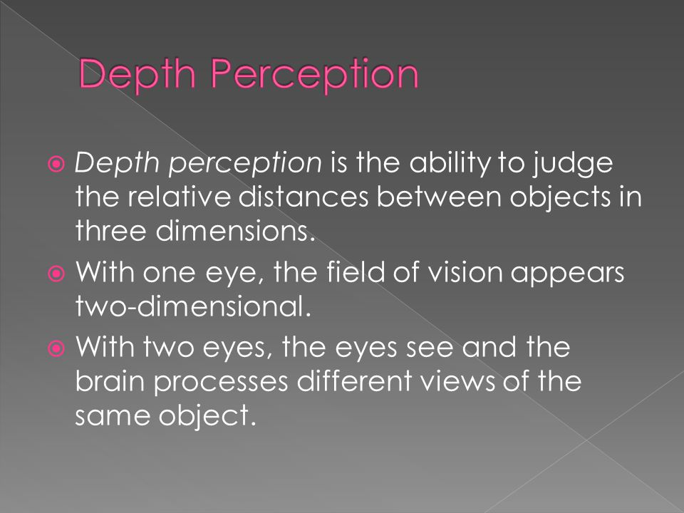 Depth Perception Depth perception is the ability to judge the relative distances between objects in three dimensions.