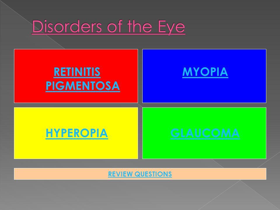 Disorders of the Eye RETINITIS PIGMENTOSA MYOPIA HYPEROPIA GLAUCOMA