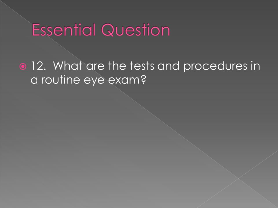 Essential Question 12. What are the tests and procedures in a routine eye exam