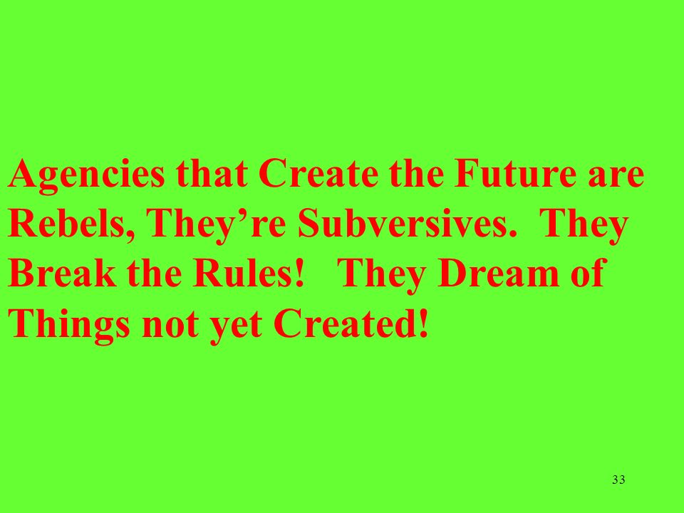 Agencies that Create the Future are Rebels, They're Subversives