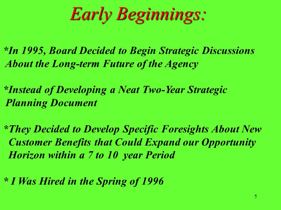 Early Beginnings: *In 1995, Board Decided to Begin Strategic Discussions. About the Long-term Future of the Agency.