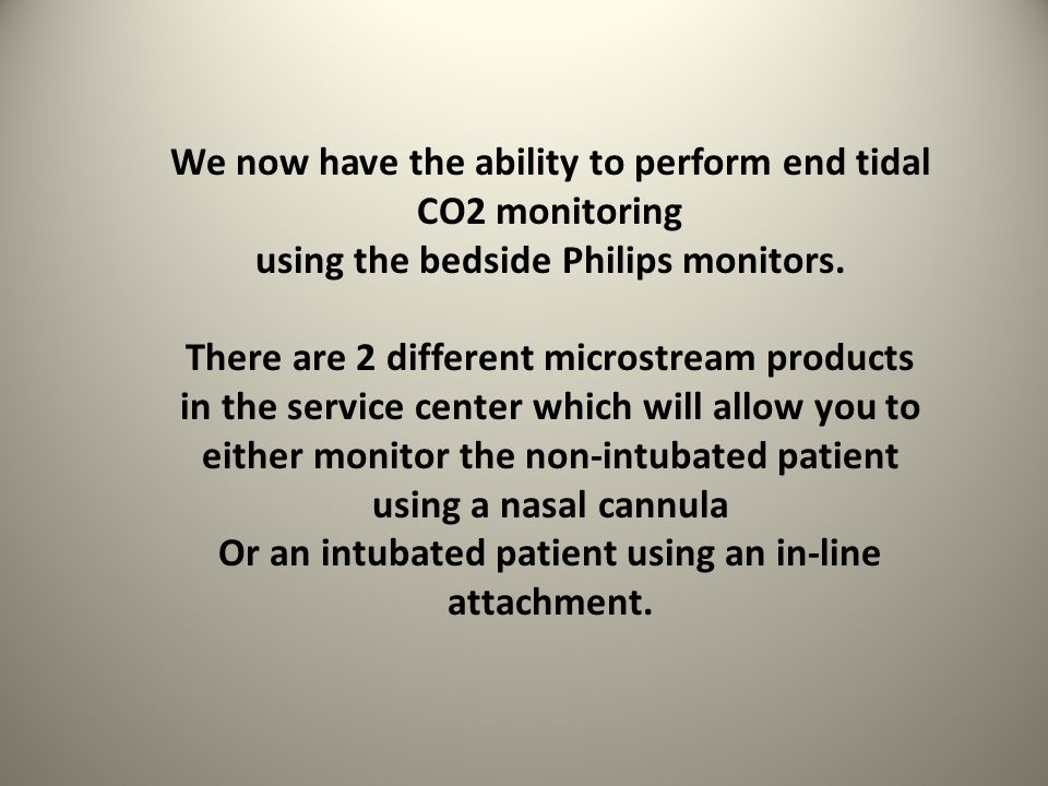 We now have the ability to perform end tidal CO2 monitoring