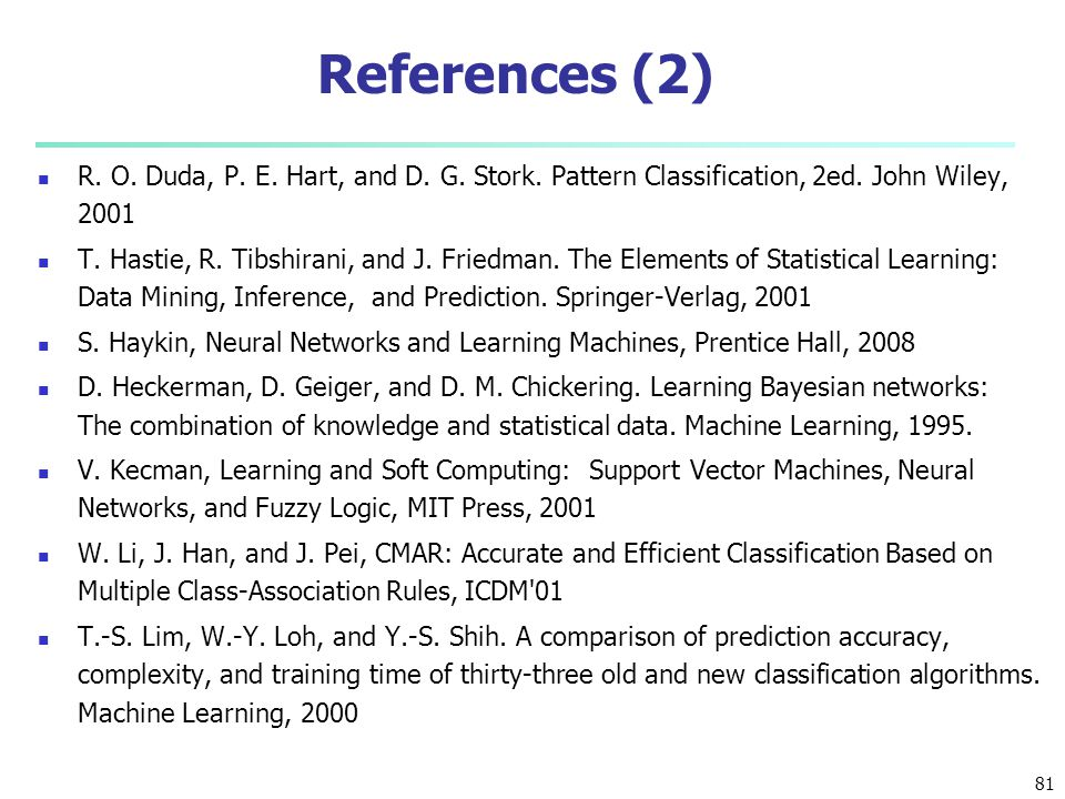 References (2) R. O. Duda, P. E. Hart, and D. G. Stork. Pattern Classification, 2ed. John Wiley, 2001.