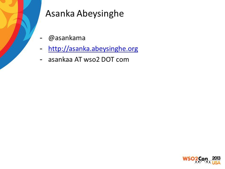Asanka Abeysinghe @asankama http://asanka.abeysinghe.org