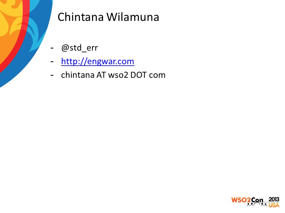 Chintana Wilamuna @std_err http://engwar.com chintana AT wso2 DOT com