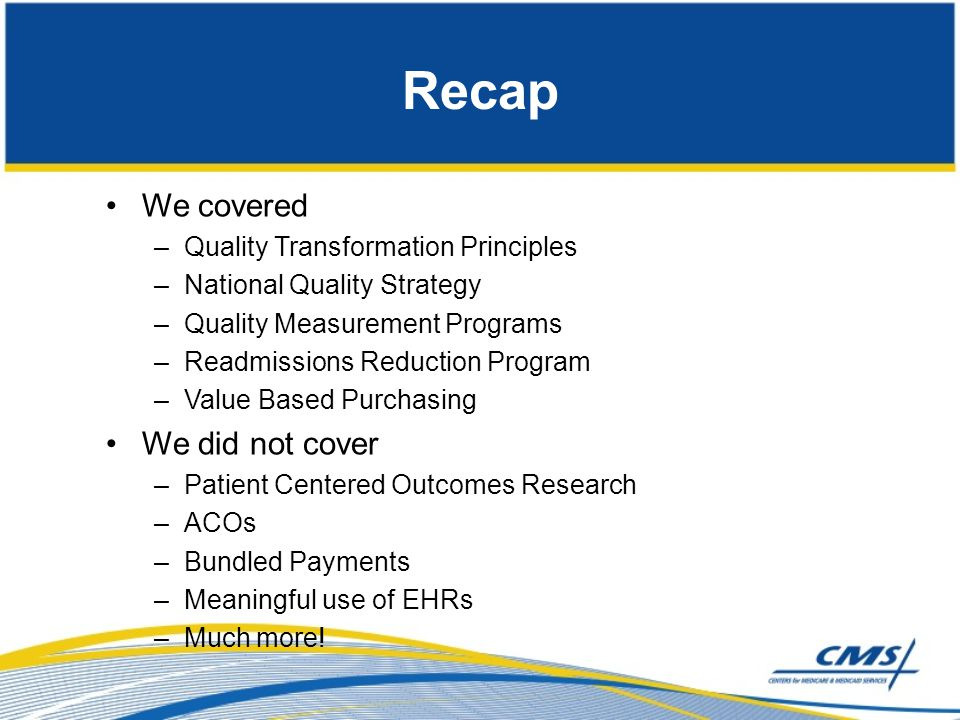 Recap We covered We did not cover Quality Transformation Principles