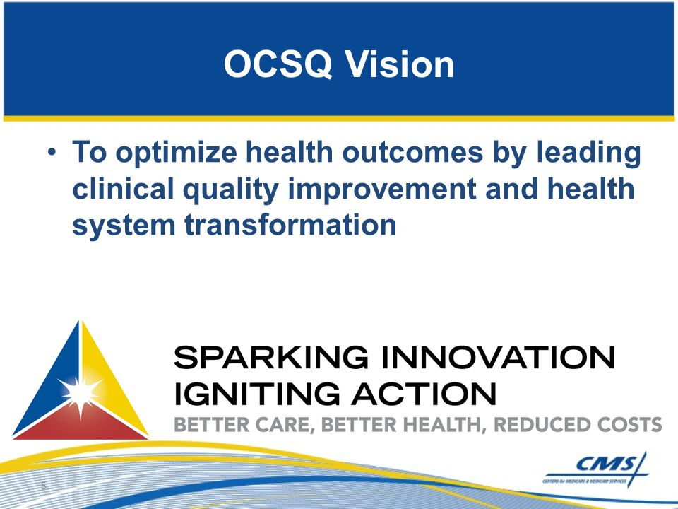 OCSQ Vision To optimize health outcomes by leading clinical quality improvement and health system transformation.