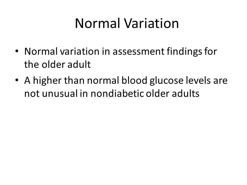 Normal Variation Normal variation in assessment findings for the older adult.
