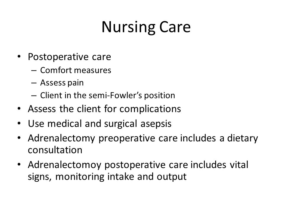 Nursing Care Postoperative care Assess the client for complications