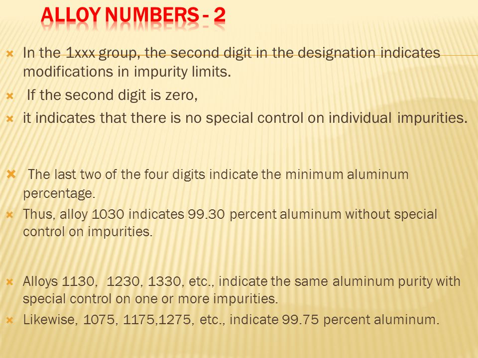 Alloy Numbers - 2 In the 1xxx group, the second digit in the designation indicates modifications in impurity limits.