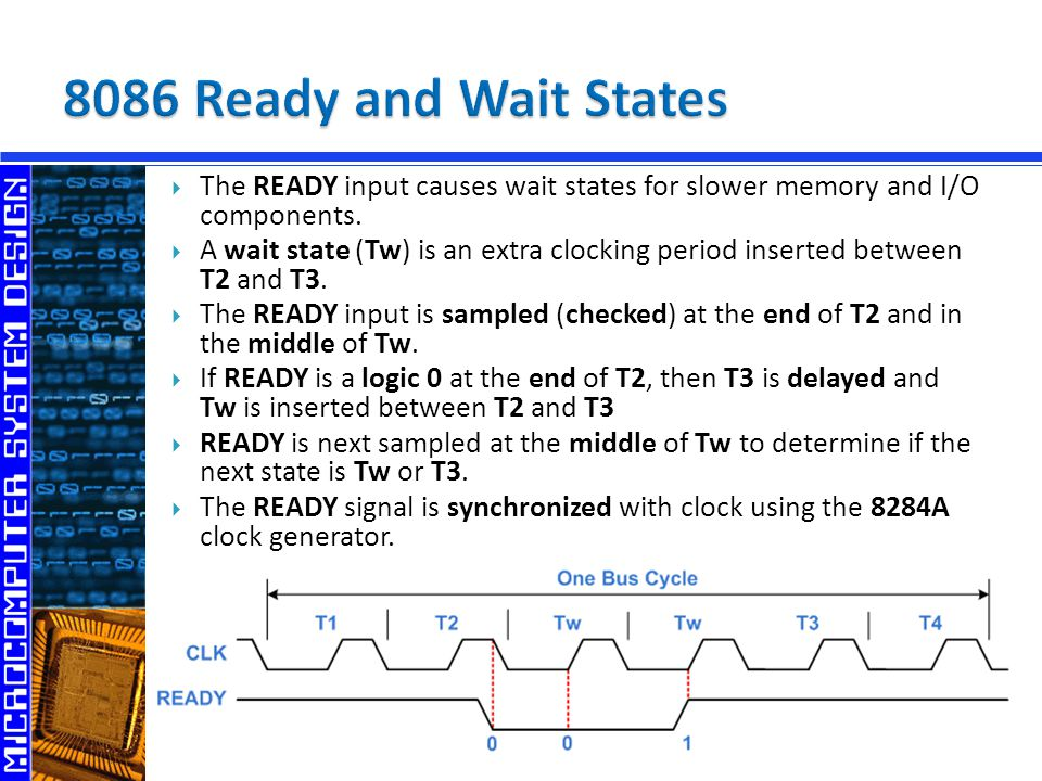 8086 Ready and Wait States The READY input causes wait states for slower memory and I/O components.