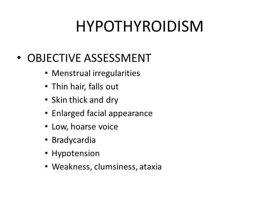 HYPOTHYROIDISM OBJECTIVE ASSESSMENT Menstrual irregularities