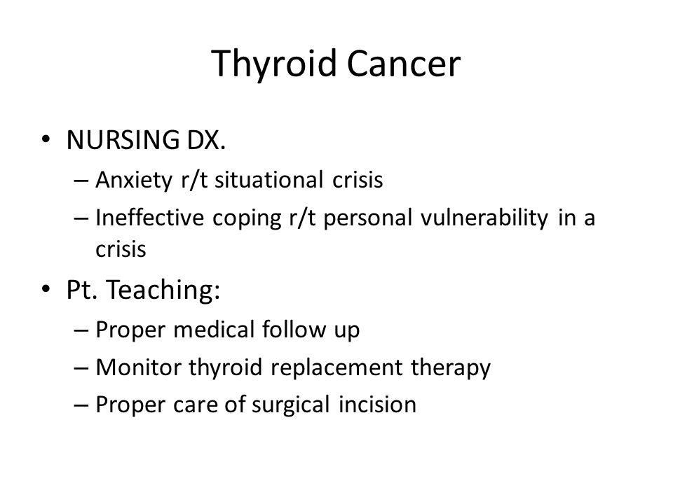 Thyroid Cancer NURSING DX. Pt. Teaching: