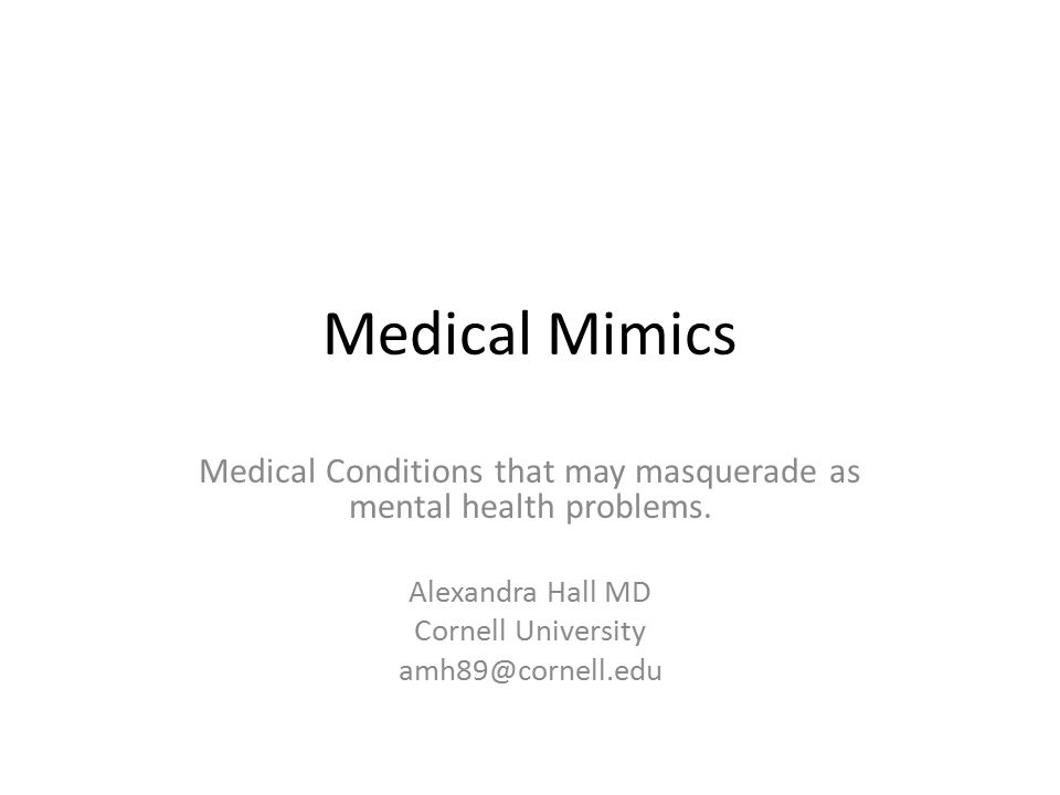 Medical Conditions that may masquerade as mental health problems.